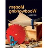 Modern Woodworking : Tools, Materials, and Processes